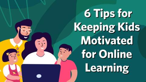 6 Tips for Keeping Kids Motivated for Online Learning