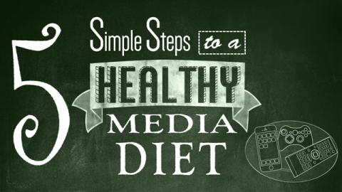 5 Simple Steps to a Healthy Media Diet