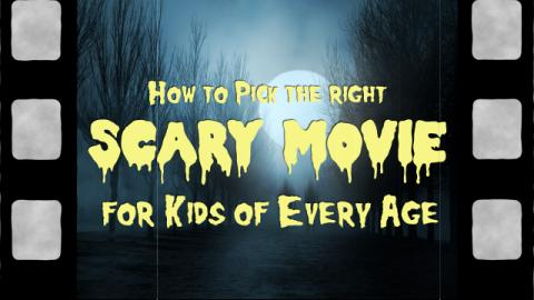 How to Pick the Right Scary Movie for Kids of Every Age
